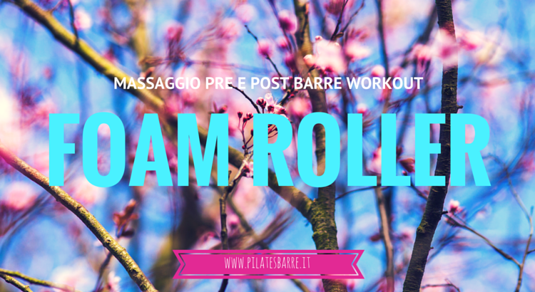 foam roller massaggio barre workout